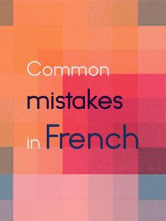 Erreurs typiques des anglophones - http://www.talkinfrench.com/common-mistakes-made-english-speakers-french/.