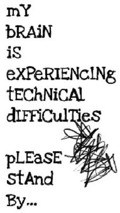 My brain is experiencing technical difficulties.please stand by ~ until the Migraine passes! Me Quotes, Funny Quotes, Funny Memes, Hilarious, Adhd Quotes, Trauma Quotes, Brain Injury, Brain Aneurysm, Infp