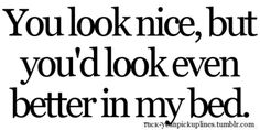 you'd look even better. Pick Up Line Jokes, Corny Pick Up Lines, Romantic Pick Up Lines, Best Pick Up Lines, Freaky Quotes, Naughty Quotes, Badass Quotes, Kinky Quotes, Sex Quotes