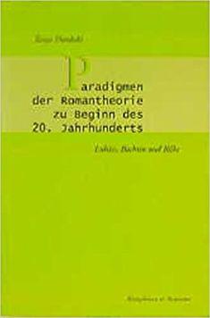 Paradigmen der Romantheorie zu Beginn des 20. Jahrhunderts : Lukács, Bachtin und Rilke / Tanja Dembski PublicaciónWürzburg : Königshausen & Neumann, cop. 2000