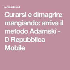 Curarsi e dimagrire mangiando: arriva il metodo Adamski - D Repubblica Mobile