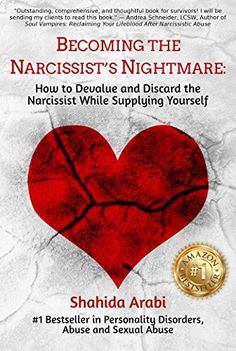 Becoming the Narcissist's Nightmare: How to Devalue and Discard the Narcissist While Supplying Yourself by [Arabi, Shahida]