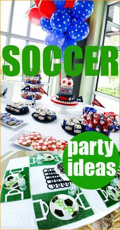 Soccer Party.  Great ideas for a boy or girl sports party.  Celebrate with soccer food, desserts and sporty table decor.