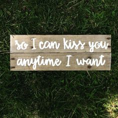 So I can kiss you anytime I want wedding sign by TaggedWithLove1
