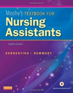 Mosby's Textbook for Nursing Assistants - Soft Cover Version, 8e by Sheila A. Sorrentino RN  MSN  PhD. $57.44. Publisher: Mosby; 8 edition (January 12, 2012). Edition - 8. Publication: January 12, 2012