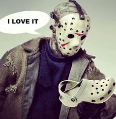 Love It! It's not Friday the 13th anymore but I can't resist to post this one. Jason loves Crocs.