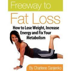 Freeway to Fat Loss - How to Lose Weight, Increase Energy and Fix Your Metabolism (Kindle Edition)  http://www.amazon.com/dp/B008SLL0VQ/?tag=hfp09-20  B008SLL0VQ