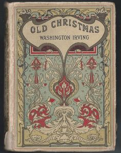 Old Christmas  By Washington Irving  Published by Collins Clear Type Press . Not dated but believe between 1910 -1920.