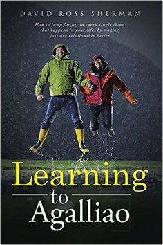 Learning to Agalliao: How to jump for joy in every single thing that happens in your life, by making just one relationship better. - Kindle edition by David Ross Sherman. Religion & Spirituality Kindle eBooks @ Amazon.com.