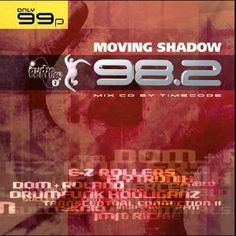 Moving Shadow 98.2 (Mix CD by Timecode) Pre Play https://www.amazon.co.uk/dp/B0000245I9/ref=cm_sw_r_pi_dp_x_L3DqybKWY55S9