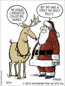 Rudolph the Red-Nosed Reindeer: The Other Reindeer Called Me Names!....Santa: But We Have a Strict No-Bully Policy! Rudolph should have told Santa about how they wouldn't let him play in any reindeer games either!!