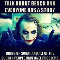 talk about bench and everyone has a story. Bring up squat and all of the sudden people have knee problems.