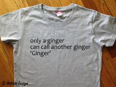 Only a ginger can call another ginger 'Ginger' for Gingers and Redheads Men's T-shirt on Etsy, £13.77