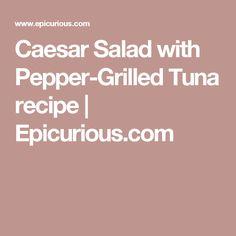 Caesar Salad with Pepper-Grilled Tuna recipe | Epicurious.com