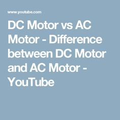 DC Motor vs AC Motor  - Difference between DC Motor and AC Motor - YouTube