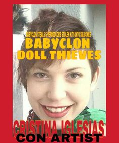Con Artist Cristina Iglesias the counterfeiting doll thief from Babyclon Con factory