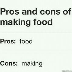 the pros and cons of making food.