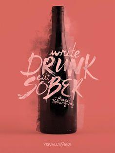 "Write drunk; edit sober."" - Ernest Hemingway [850x1133] : QuotesPorn"