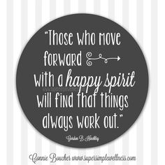 """""""Those who move forward with a #happy #spirit will find that things always work out."""""""