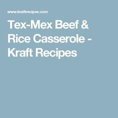 Tex-Mex Beef & Rice Casserole - Kraft Recipes