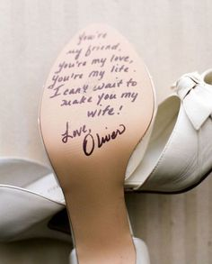 Have the groom write a message to the bride on the bottom of her shoe the morning of the wedding.
