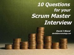 10 Questions For Your Scrum Master Interview by David Bland, via Slideshare