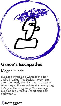 Grace's Escapades by Megan Hinde https://scriggler.com/detailPost/story/52996 Bus Stop I work as a waitress at a bar and grill called The Lodge, I work late afternoon early evening. I walk pass the same guy at the same bus stop every day, he's good looking early 30's, average build about 6 feet tall, short dark hair and wear'...