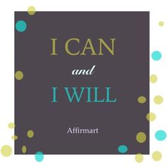AffirmArt: Positive Affirmation For Today - I can and I will