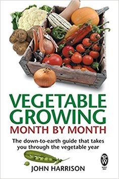 Vegetable Growing Month-by-Month: The down-to-earth guide that takes you through the vegetable year: Amazon.co.uk: John Harrison: 9780716021896: Books