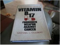 Vitamin B-17 Forbidden Weapon Against Cancer: The Fight for Laetrile: Michael L Culbert