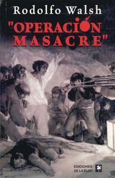 "Rodolfo Walsh - ""Operación masacre"" (1957). http://www.amazon.com/gp/product/950515352X?ie=UTF8=httpwwwgoodco-20=as2=1789=9325=950515352X=1MGPYB6YW3HWK55XCGG2"