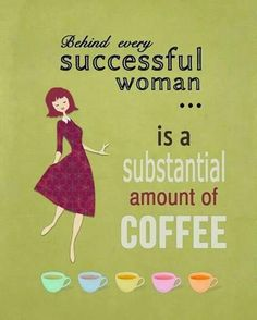Behind every successful woman..;coffee memes