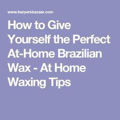 Waxing dare i say brazilian diy awesome pin now to how to give yourself the perfect at home brazilian wax solutioingenieria Gallery
