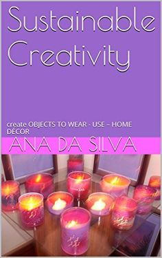 FREE E-BOOK (limited time offer): Sustainable Creativity: create OBJECTS TO WEAR - USE - HOME DÉCOR by Ana da Silva, http://www.amazon.com/dp/B00OML6JTE/ref=cm_sw_r_pi_dp_iDmAub0ATR7K0