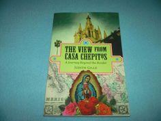 THE VIEW FROM CASA CHEPITOS~SC BOOK~JUDITH GILLE~2013 MEXICO
