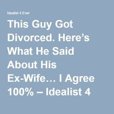 This Guy Got Divorced. Here's What He Said About His Ex-Wife… I Agree 100% – Idealist 4 Ever
