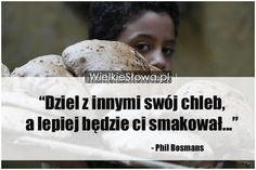 Dziel z innymi swój chleb... #Bosmans-Phil,  #Dobro-i-sprawiedliwość