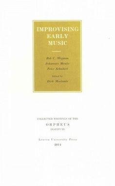 Improvising Early Music: The History of Musical Improvisation from the Late Middle Ages to the Early Baroque