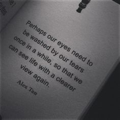 perhaps our eyes need to be washed by our tears once in a while