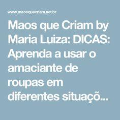 Maos que Criam by Maria Luiza: DICAS: Aprenda a usar o amaciante de roupas em diferentes situações