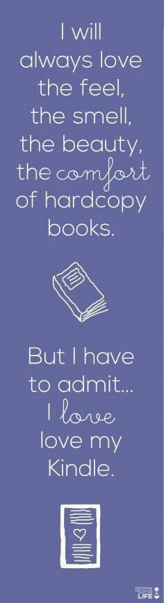 2 reasons: *I can read at night in bed and not bother anybody else with my light * when I fall asleep and the Kindle hits me in the face, I don't lose my place and it doesn't hurt as much as a regular book.(sad but true statement)
