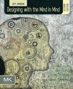 Designing with the Mind in Mind, Second Edition: Simple Guide to Understanding User Interface Design Guidelines by Jeff Johnson http://www.amazon.com/dp/0124079148/ref=cm_sw_r_pi_dp_avqRvb1E55KZM