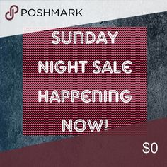 Sunday night sale happening now! Select items on sale tonight! Other