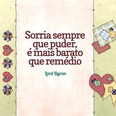 <p></p><p>Sorria sempre que puder, é mais barato que remédio. (Lord Byron)</p>