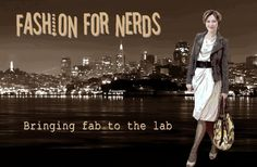 Fashion For Nerds: bringing fab to the lab