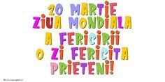 20 Martie Ziua Mondiala a Fericirii O zi fericita prieteni! Martie, Photos, Beautiful, Pictures