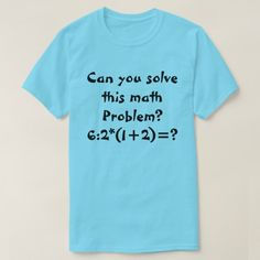 A math problem T-Shirt - fun gifts funny diy customize personal Types Of T Shirts, Math Problems, T Shirt Diy, Funny Tshirts, Custom Shirts, Fitness Models, Diy Funny, Fun Gifts, Unique