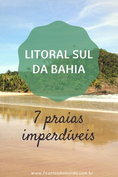 Sete praias imperdíveis no litoral sul da Bahia, Brasil.