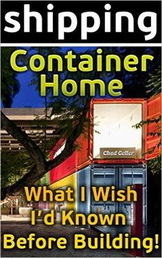 10K REPINS - Shipping Container Home. What I Wish I'd Known Before Building!: Tiny House Living, Shipping Container, Shipping Container Designs, Shipping Container ... shipping container designs Book 2) eBook: Chad Geller: Kindle Store #containerhome #shippingcontainer
