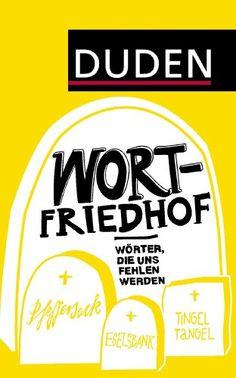 Duden - Wortfriedhof: Wörter, die uns fehlen werden: Amazon.de: Hildegard Hogen: Bücher